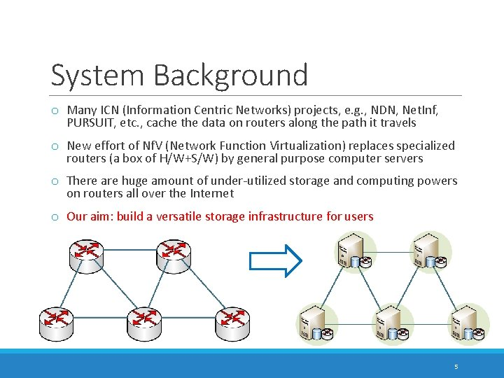 System Background o Many ICN (Information Centric Networks) projects, e. g. , NDN, Net.