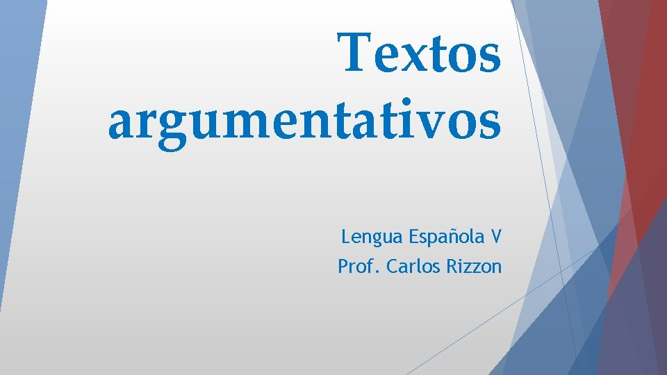 Textos argumentativos Lengua Española V Prof. Carlos Rizzon