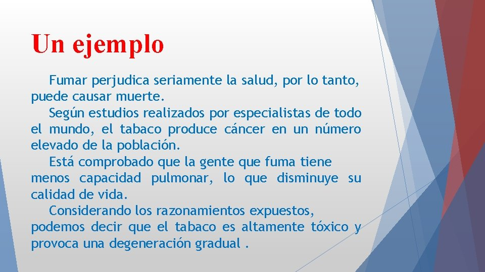 Un ejemplo Fumar perjudica seriamente la salud, por lo tanto, puede causar muerte. Según