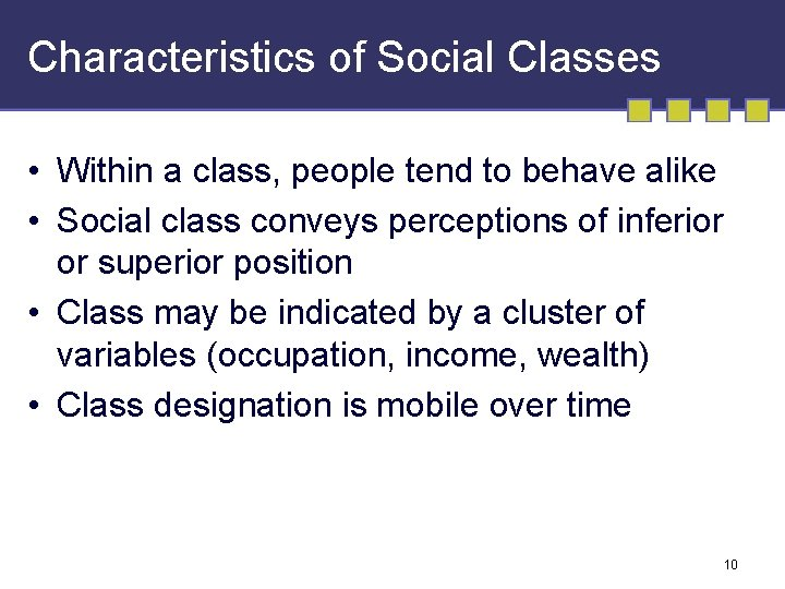 Characteristics of Social Classes • Within a class, people tend to behave alike •