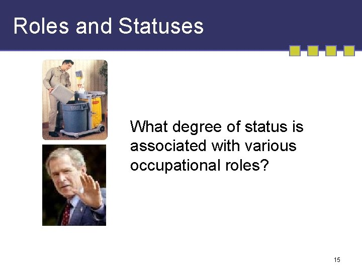 Roles and Statuses What degree of status is associated with various occupational roles? 15