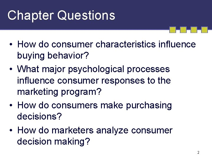 Chapter Questions • How do consumer characteristics influence buying behavior? • What major psychological