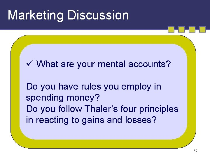 Marketing Discussion ü What are your mental accounts? Do you have rules you employ