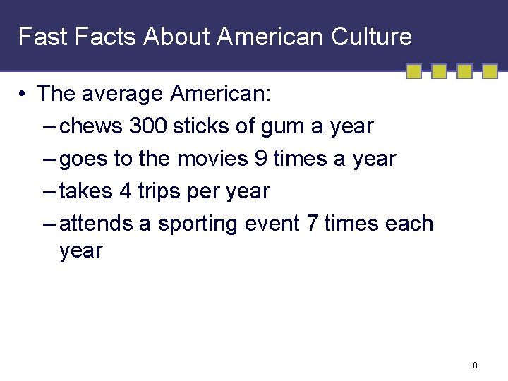 Fast Facts About American Culture • The average American: – chews 300 sticks of