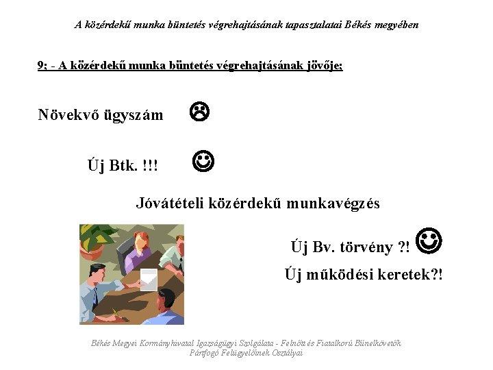 A közérdekű munka büntetés végrehajtásának tapasztalatai Békés megyében 9; - A közérdekű munka büntetés