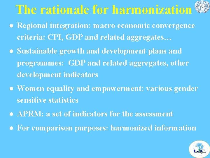 The rationale for harmonization l Regional integration: macro economic convergence criteria: CPI, GDP and