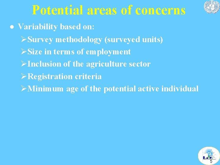 Potential areas of concerns l Variability based on: ØSurvey methodology (surveyed units) ØSize in