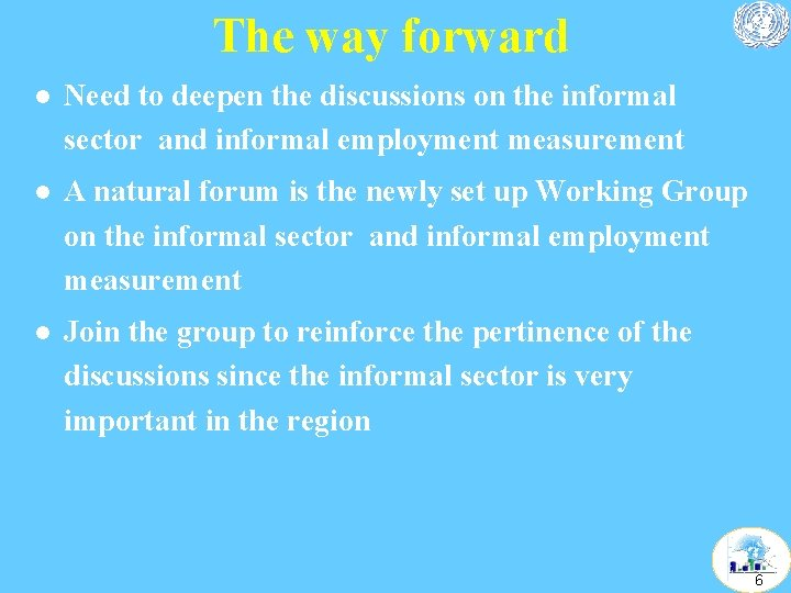 The way forward l Need to deepen the discussions on the informal sector and