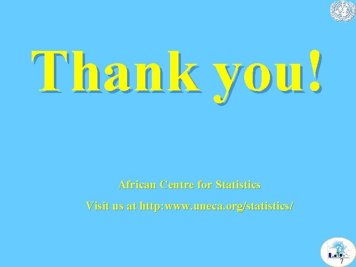 Thank you! African Centre for Statistics Visit us at http: www. uneca. org/statistics/ 7