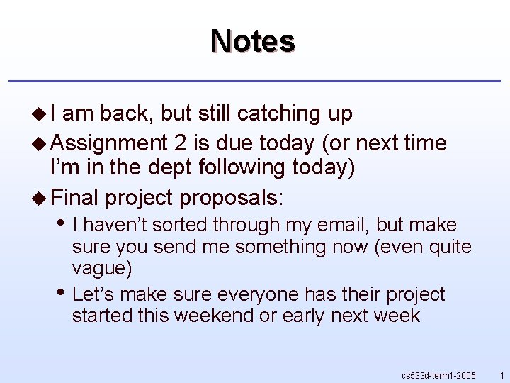 Notes u. I am back, but still catching up u Assignment 2 is due