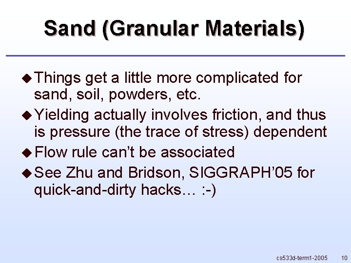Sand (Granular Materials) u Things get a little more complicated for sand, soil, powders,