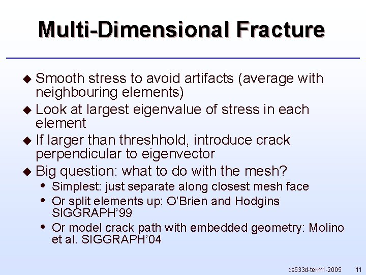 Multi-Dimensional Fracture u Smooth stress to avoid artifacts (average with neighbouring elements) u Look