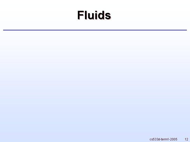Fluids cs 533 d-term 1 -2005 12