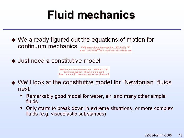 Fluid mechanics u We already figured out the equations of motion for continuum mechanics