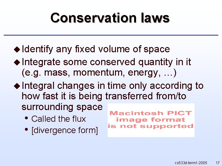 Conservation laws u Identify any fixed volume of space u Integrate some conserved quantity