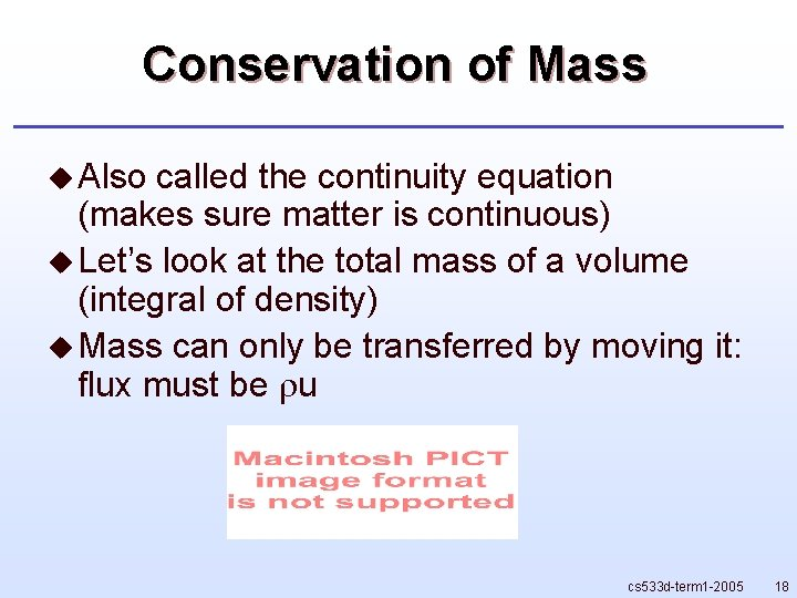 Conservation of Mass u Also called the continuity equation (makes sure matter is continuous)
