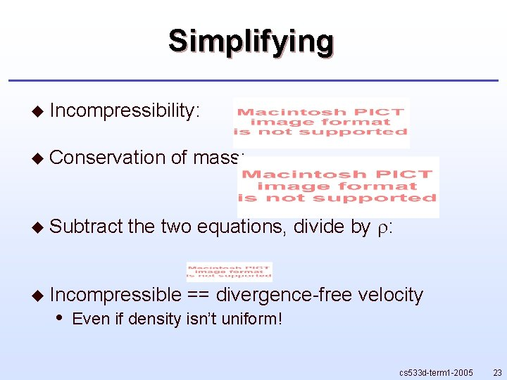 Simplifying u Incompressibility: u Conservation u Subtract of mass: the two equations, divide by