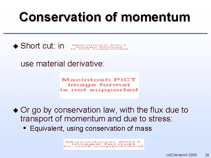 Conservation of momentum u Short cut: in use material derivative: u Or go by