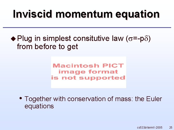 Inviscid momentum equation u Plug in simplest consitutive law ( =-p ) from before