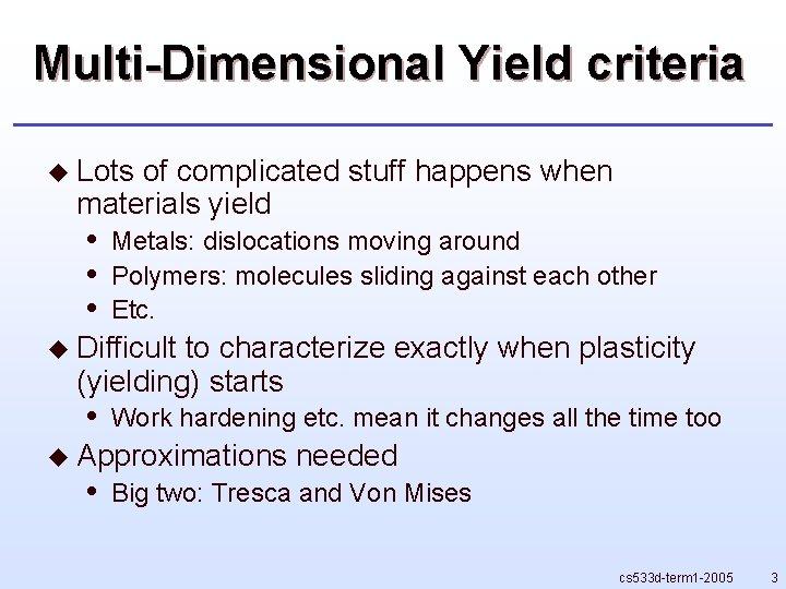 Multi-Dimensional Yield criteria u Lots of complicated stuff happens when materials yield • •