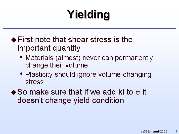 Yielding u First note that shear stress is the important quantity • Materials (almost)