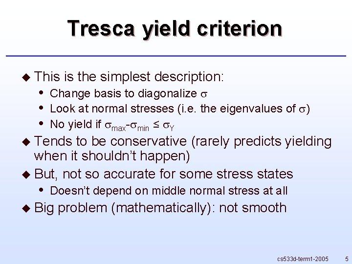 Tresca yield criterion u This • • • is the simplest description: Change basis