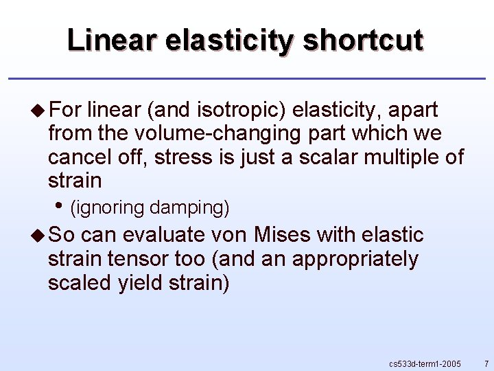 Linear elasticity shortcut u For linear (and isotropic) elasticity, apart from the volume-changing part