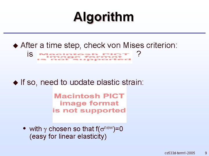 Algorithm u After a time step, check von Mises criterion: is ? u If