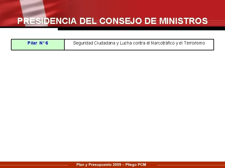 PRESIDENCIA DEL CONSEJO DE MINISTROS Pilar Nº 6 Seguridad Ciudadana y Lucha contra el