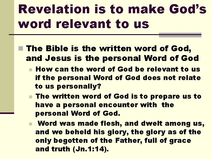 Revelation is to make God's word relevant to us n The Bible is the