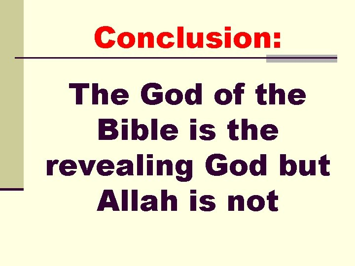 Conclusion: The God of the Bible is the revealing God but Allah is not
