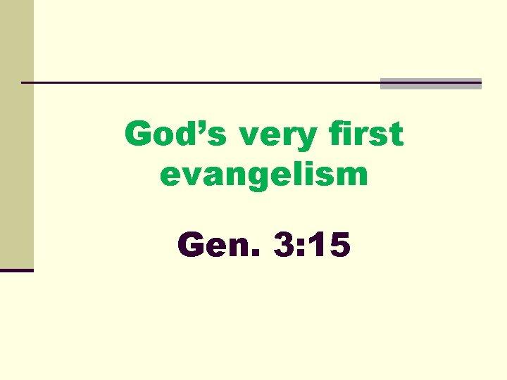 God's very first evangelism Gen. 3: 15