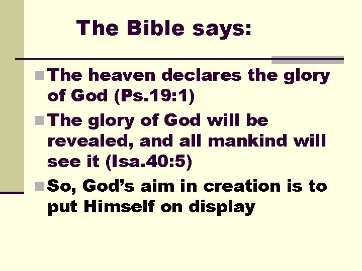 The Bible says: n The heaven declares the glory of God (Ps. 19: 1)