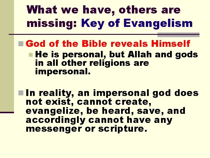 What we have, others are missing: Key of Evangelism n God of the Bible