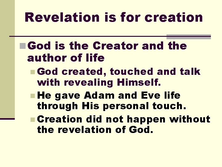 Revelation is for creation n God is the Creator and the author of life