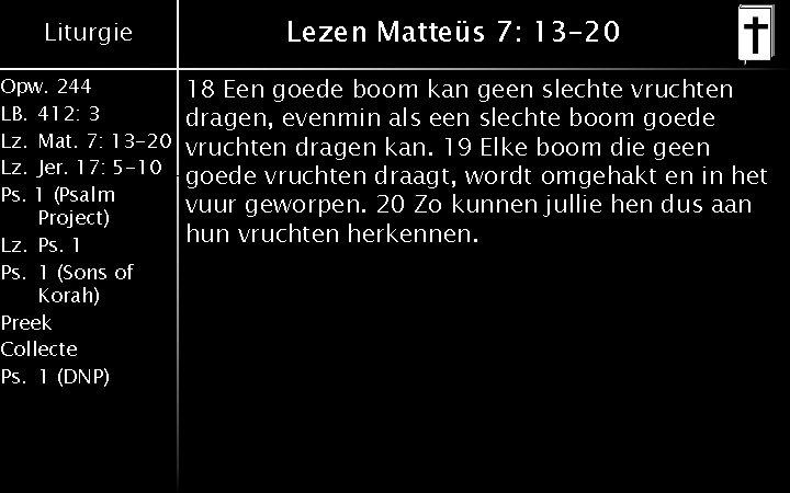 Liturgie Opw. 244 LB. 412: 3 Lz. Mat. 7: 13 -20 Lz. Jer. 17: