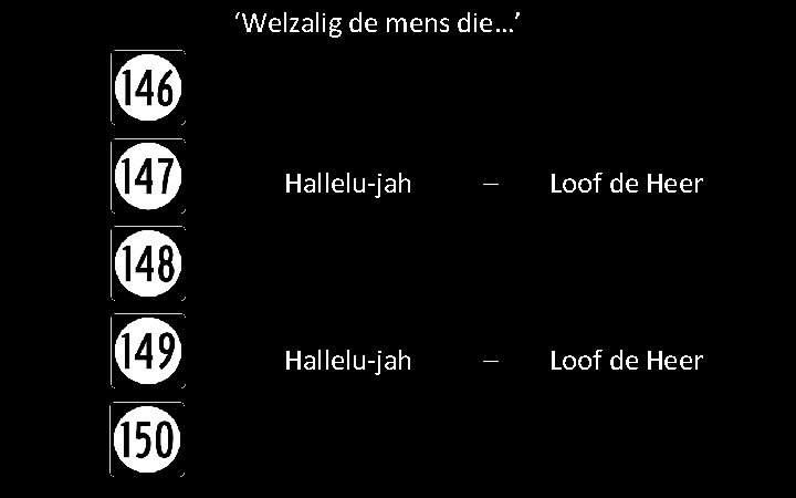'Welzalig de mens die…' Hallelu-jah – Loof de Heer