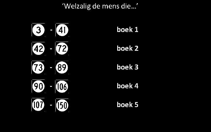 'Welzalig de mens die…' - boek 1 - boek 2 - boek 3 -