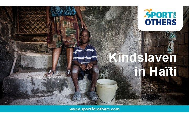 Kindslaven in Haïti www. sportforothers. com