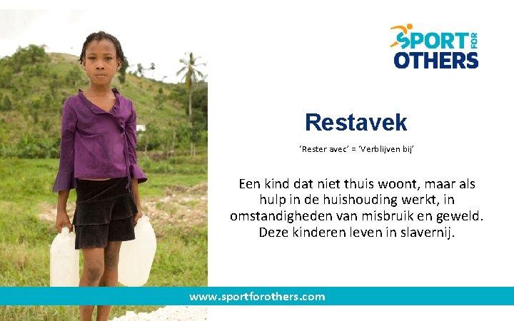 Restavek 'Rester avec' = 'Verblijven bij' Een kind dat niet thuis woont, maar als