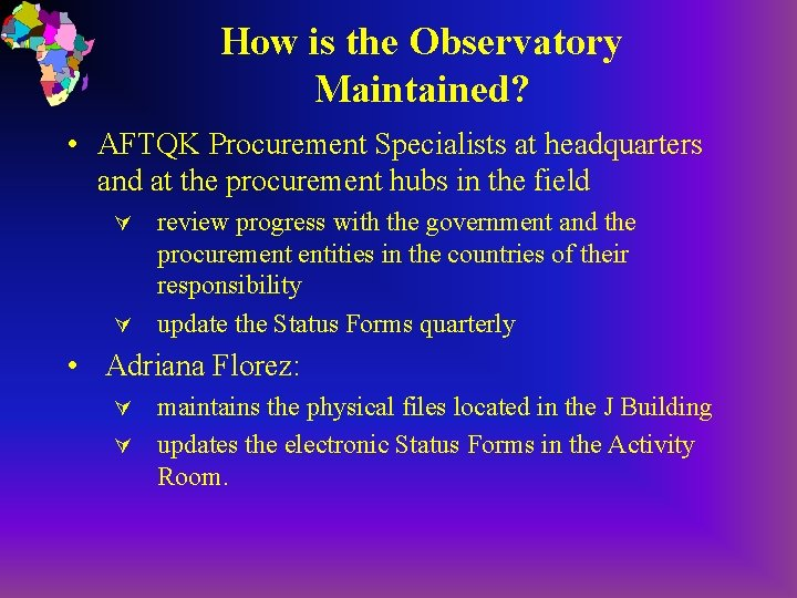How is the Observatory Maintained? • AFTQK Procurement Specialists at headquarters and at the