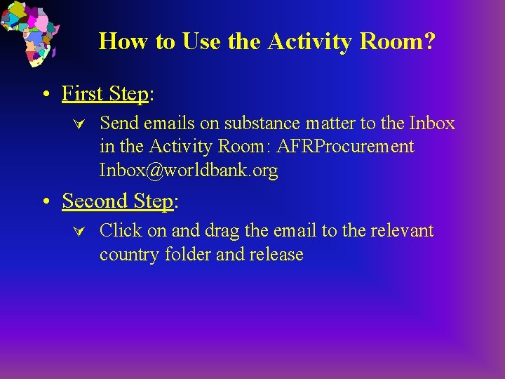 How to Use the Activity Room? • First Step: Ú Send emails on substance