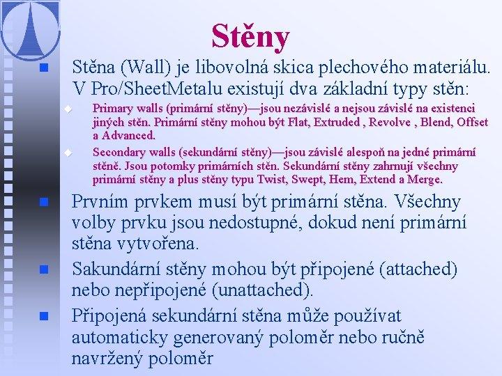 Stěny n Stěna (Wall) je libovolná skica plechového materiálu. V Pro/Sheet. Metalu existují dva