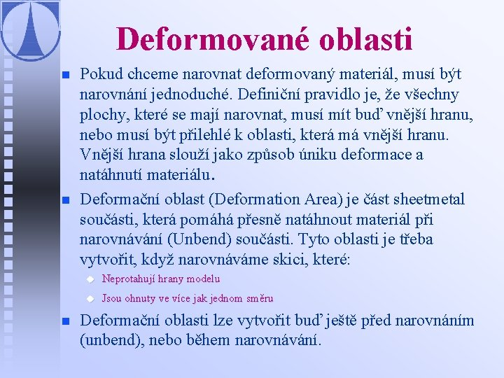 Deformované oblasti n n n Pokud chceme narovnat deformovaný materiál, musí být narovnání jednoduché.