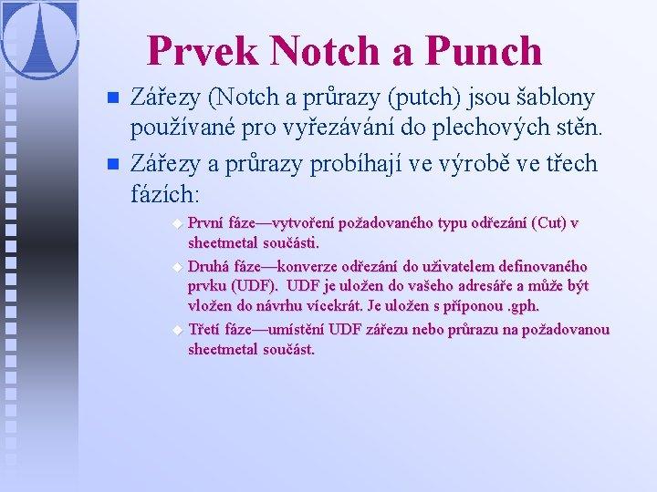 Prvek Notch a Punch n n Zářezy (Notch a průrazy (putch) jsou šablony používané