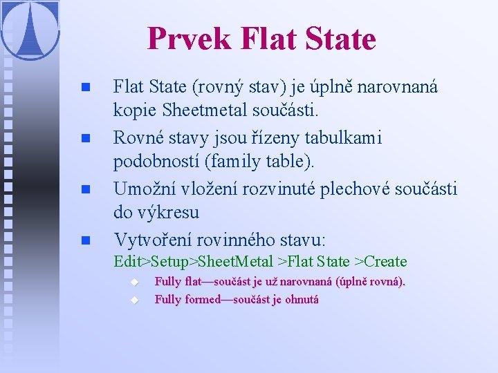 Prvek Flat State n n Flat State (rovný stav) je úplně narovnaná kopie Sheetmetal