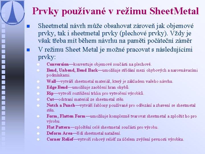 Prvky používané v režimu Sheet. Metal n n Sheetmetal návrh může obsahovat zároveň jak
