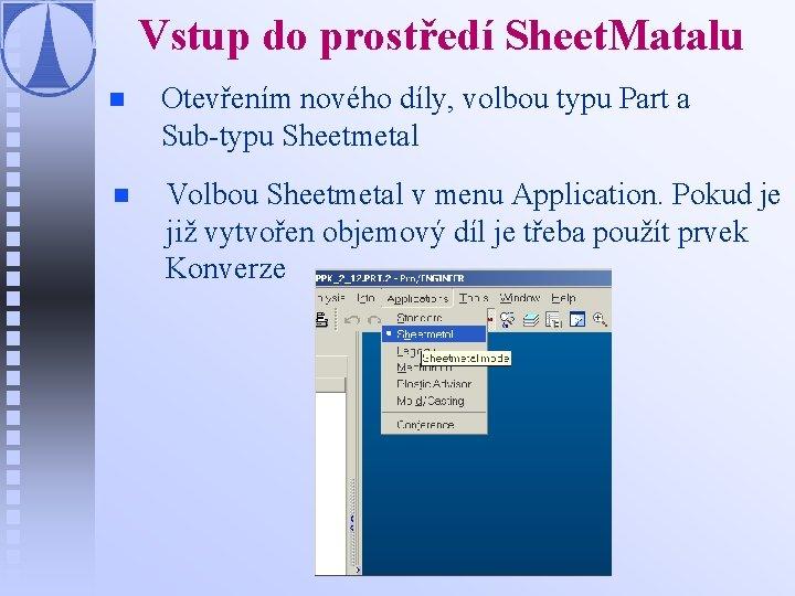 Vstup do prostředí Sheet. Matalu n Otevřením nového díly, volbou typu Part a Sub-typu