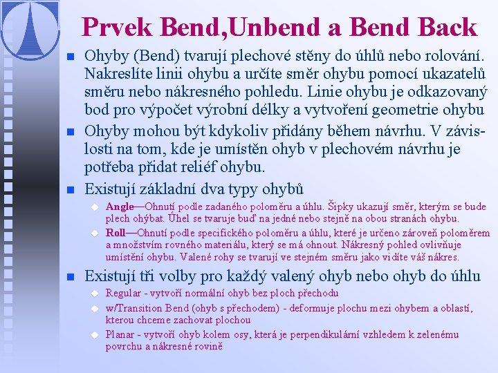 Prvek Bend, Unbend a Bend Back n n n Ohyby (Bend) tvarují plechové stěny