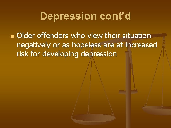 Depression cont'd n Older offenders who view their situation negatively or as hopeless are